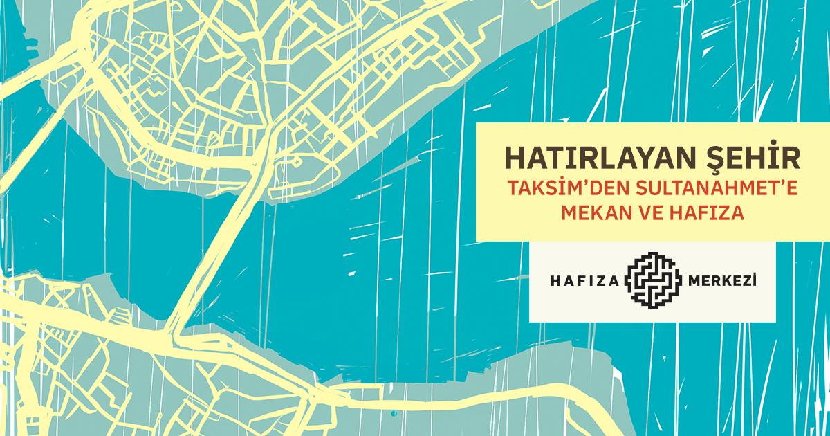 Hatırlayan Şehir: Taksim'den Sultanahmet'e Hafıza ve Mekan